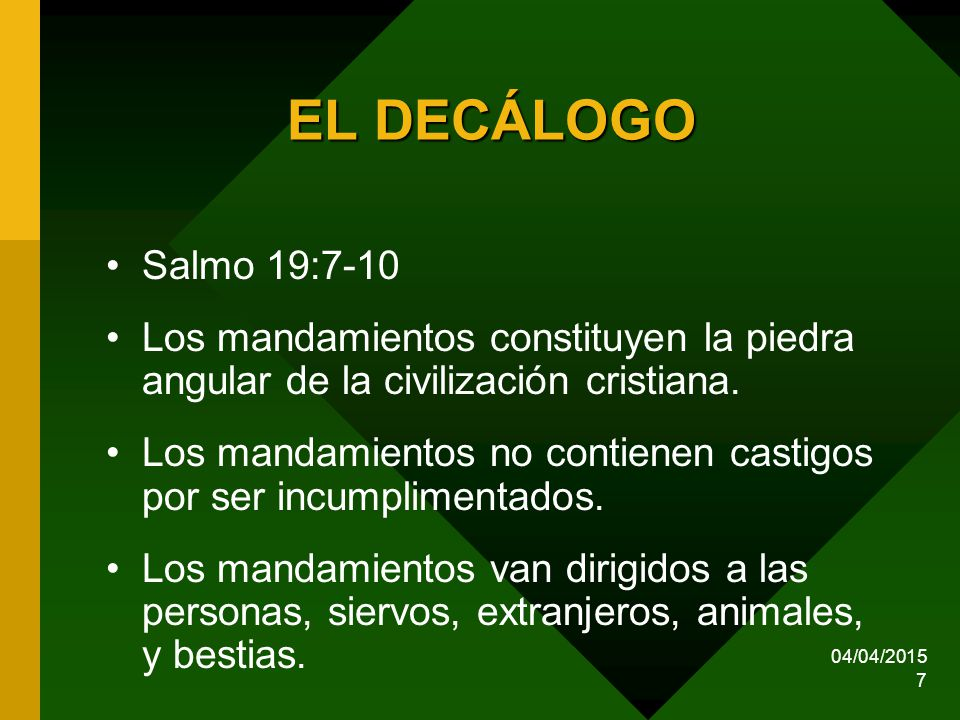 EL DECÁLOGO Salmo 19:7-10. Los mandamientos constituyen la piedra angular de la civilización cristiana.