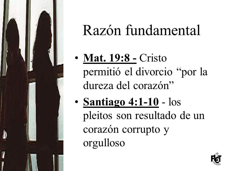 Razón fundamental Mat. 19:8 - Cristo permitió el divorcio por la dureza del corazón