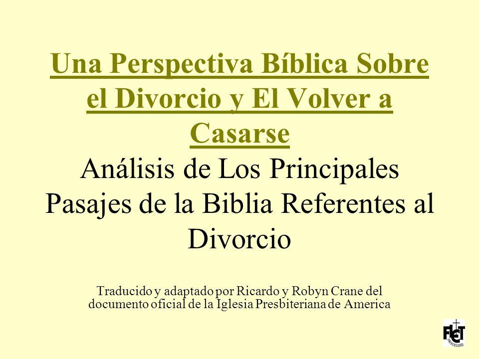 Una Perspectiva Bíblica Sobre el Divorcio y El Volver a Casarse Análisis de Los Principales Pasajes de la Biblia Referentes al Divorcio