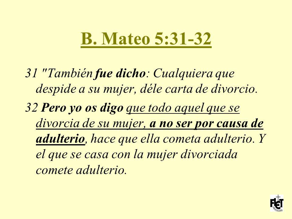 B. Mateo 5:31-32 31 También fue dicho: Cualquiera que despide a su mujer, déle carta de divorcio.