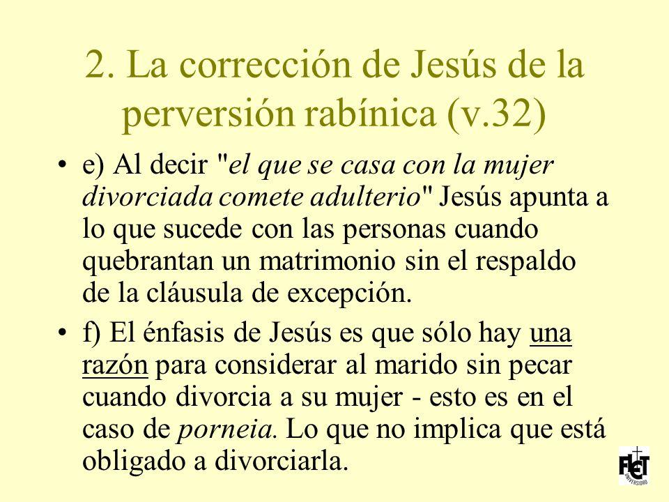 2. La corrección de Jesús de la perversión rabínica (v.32)