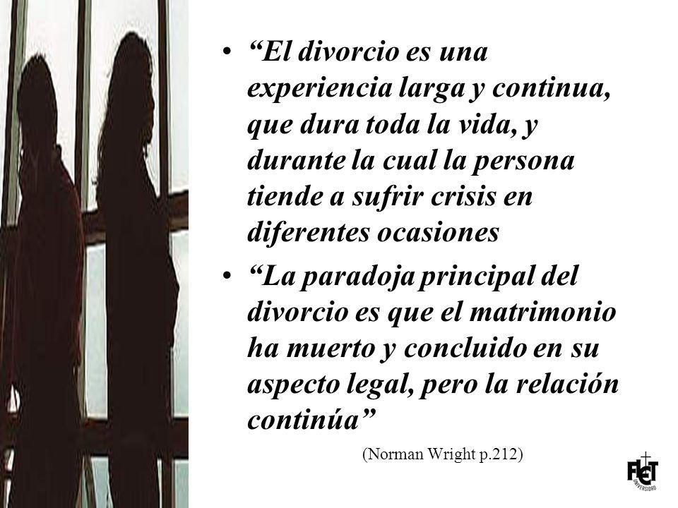 El divorcio es una experiencia larga y continua, que dura toda la vida, y durante la cual la persona tiende a sufrir crisis en diferentes ocasiones
