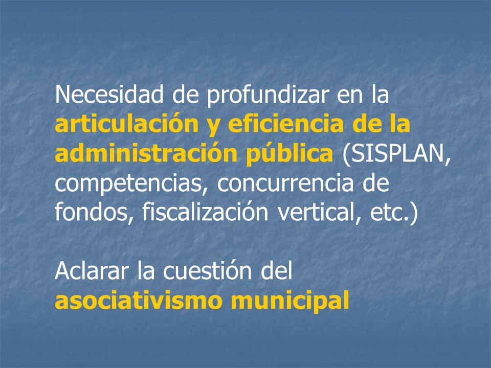 Necesidad de profundizar en la articulación y eficiencia de la administración pública (SISPLAN, competencias, concurrencia de fondos, fiscalización vertical, etc.)
