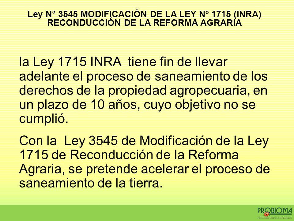 Ley N° 3545 MODIFICACIÓN DE LA LEY Nº 1715 (INRA) RECONDUCCIÓN DE LA REFORMA AGRARIA
