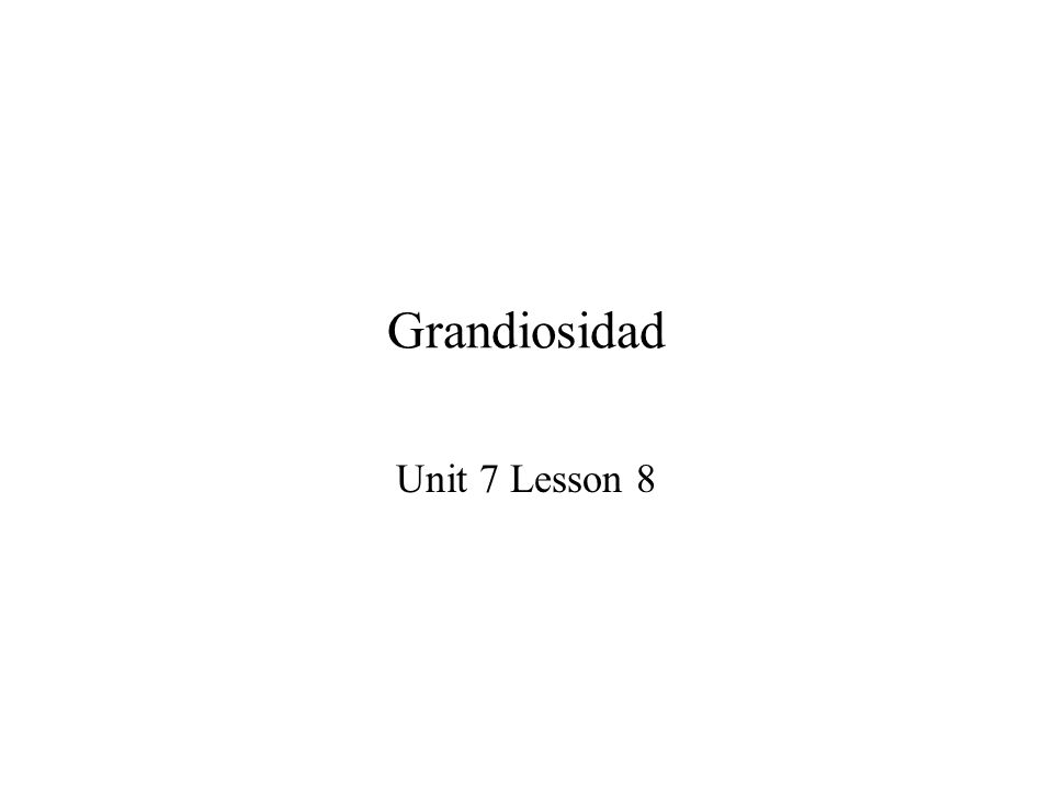 Grandiosidad Unit 7 Lesson 8