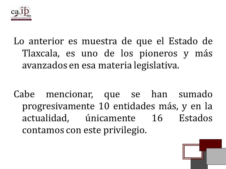 Lo anterior es muestra de que el Estado de Tlaxcala, es uno de los pioneros y más avanzados en esa materia legislativa.