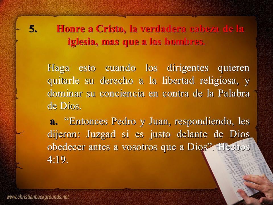 5. Honre a Cristo, la verdadera cabeza de la iglesia, mas que a los hombres.