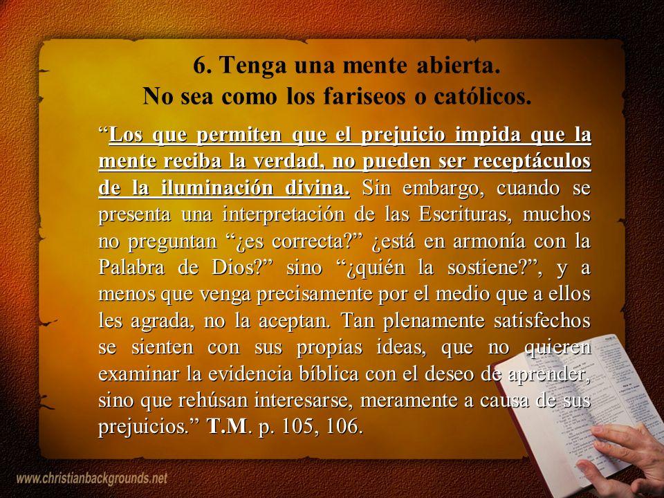 6. Tenga una mente abierta. No sea como los fariseos o católicos.
