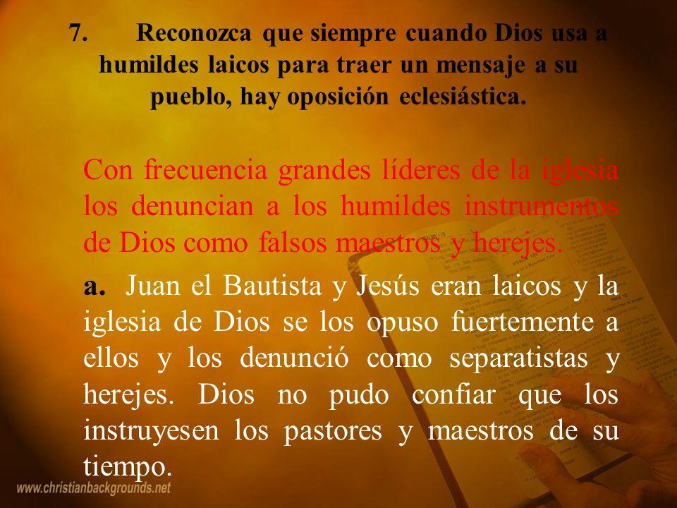 7. Reconozca que siempre cuando Dios usa a humildes laicos para traer un mensaje a su pueblo, hay oposición eclesiástica.