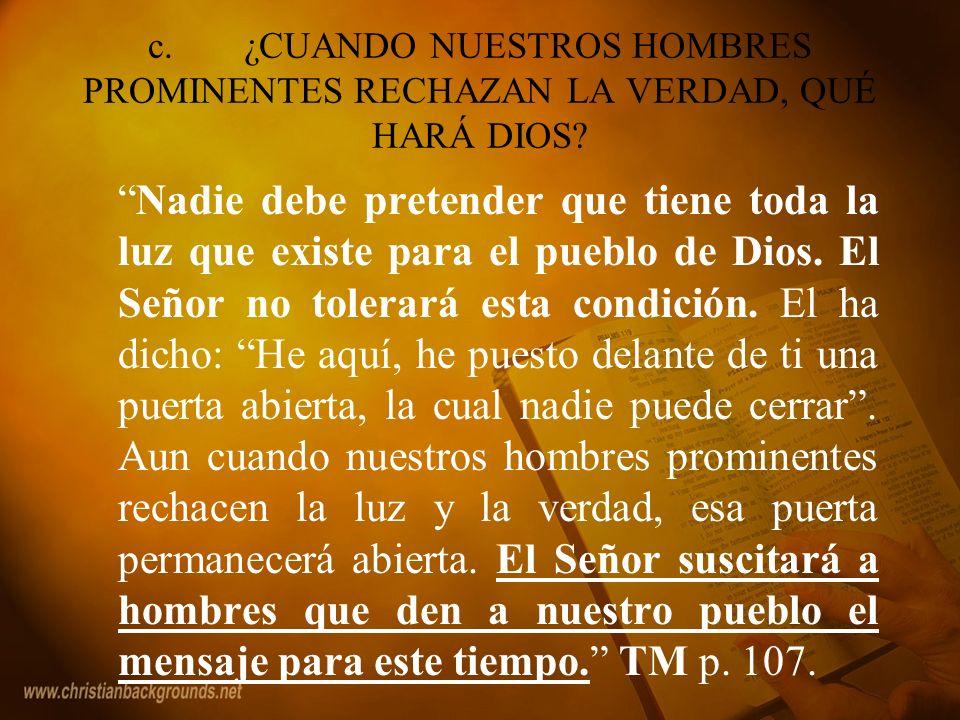 c. ¿CUANDO NUESTROS HOMBRES PROMINENTES RECHAZAN LA VERDAD, QUÉ HARÁ DIOS