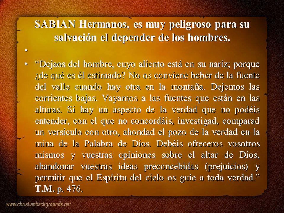 SABIAN Hermanos, es muy peligroso para su salvación el depender de los hombres.