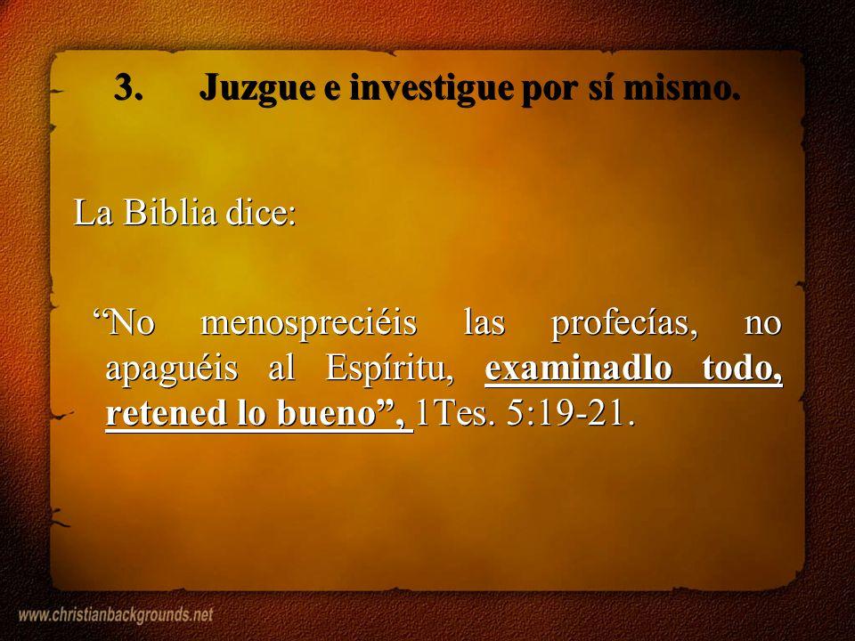 3. Juzgue e investigue por sí mismo.