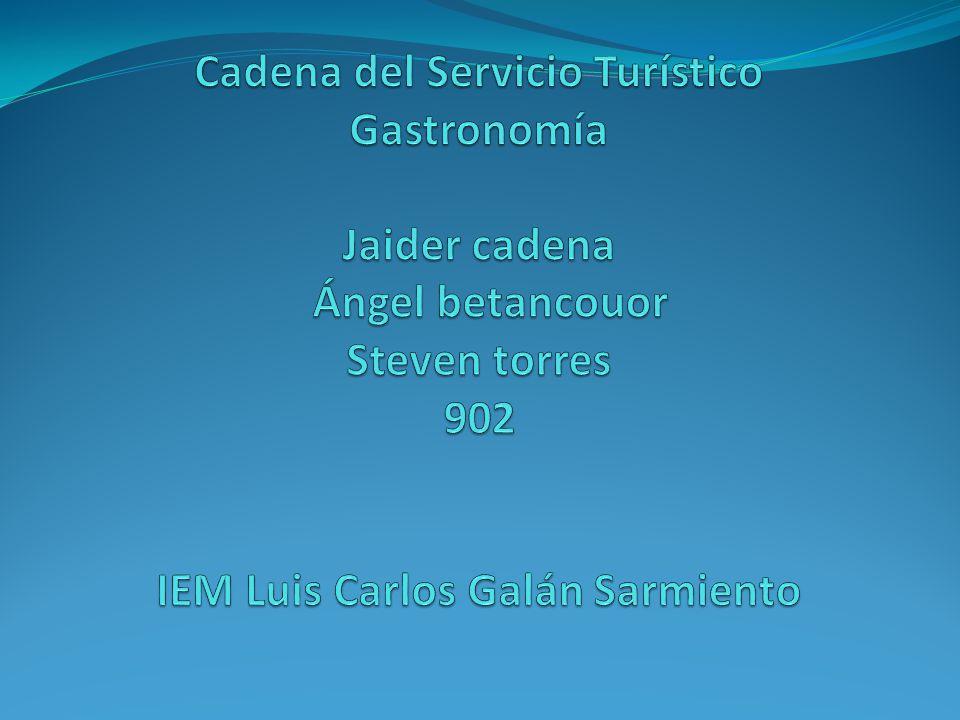 Cadena del Servicio Turístico Gastronomía Jaider cadena Ángel betancouor Steven torres 902 IEM Luis Carlos Galán Sarmiento