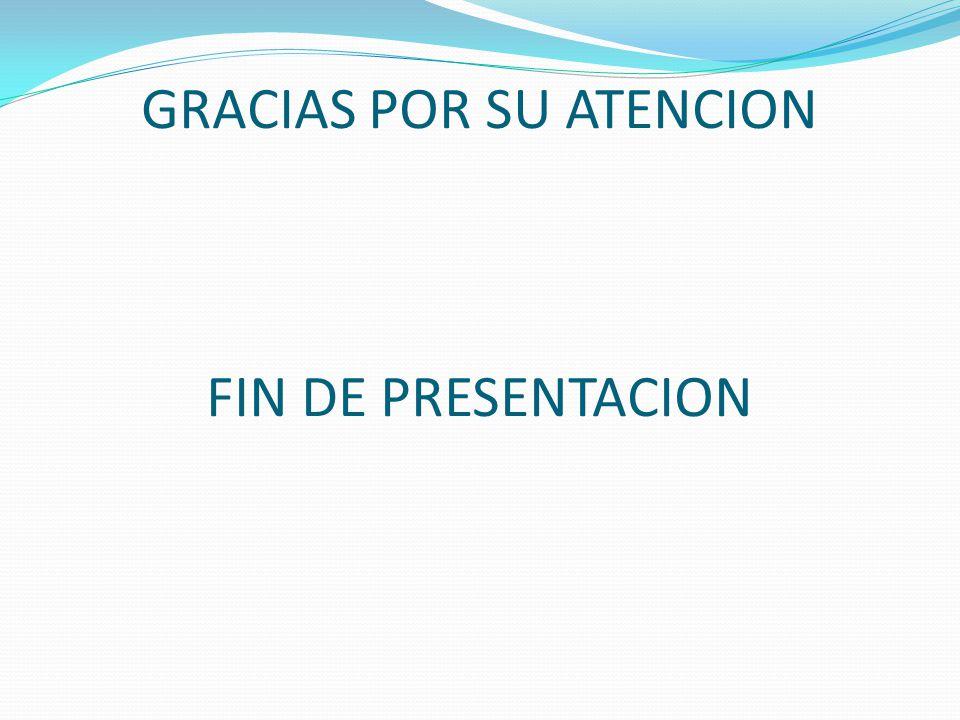 GRACIAS POR SU ATENCION FIN DE PRESENTACION