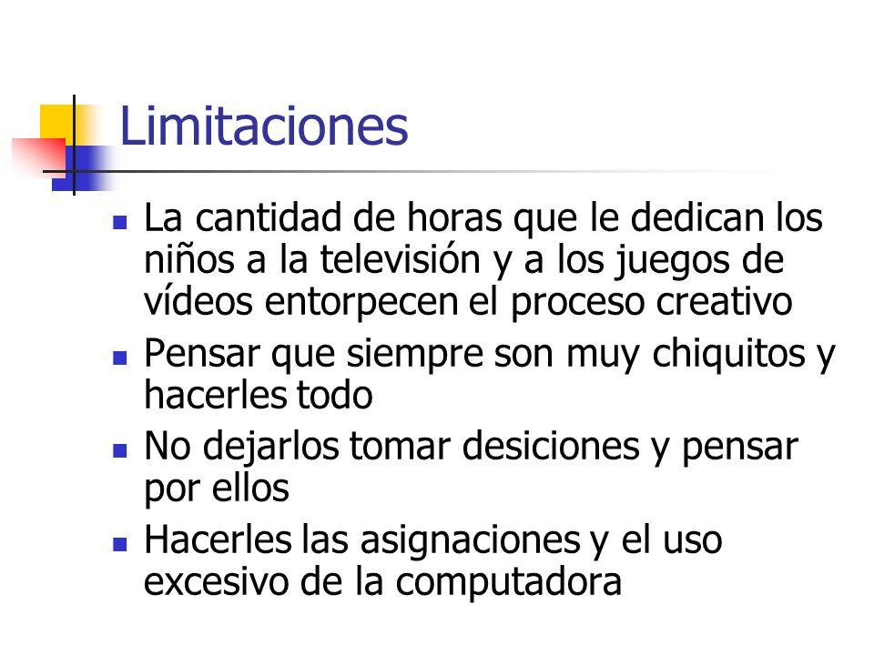 Limitaciones La cantidad de horas que le dedican los niños a la televisión y a los juegos de vídeos entorpecen el proceso creativo.