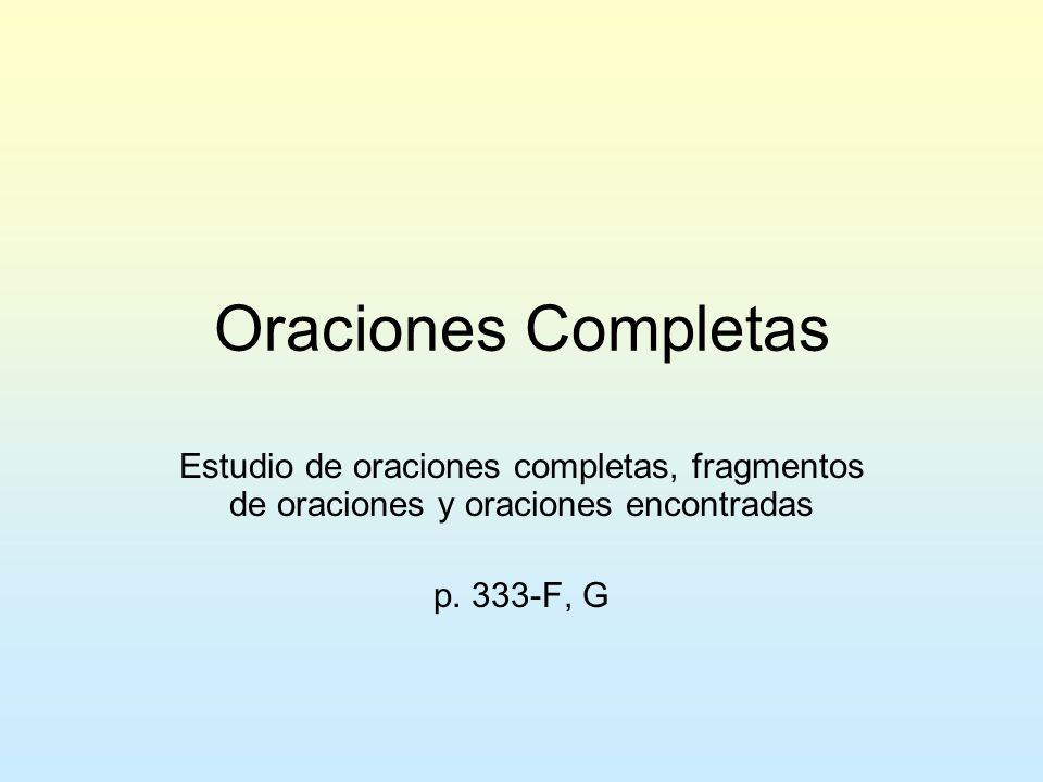 Oraciones Completas Estudio de oraciones completas, fragmentos de oraciones y oraciones encontradas.