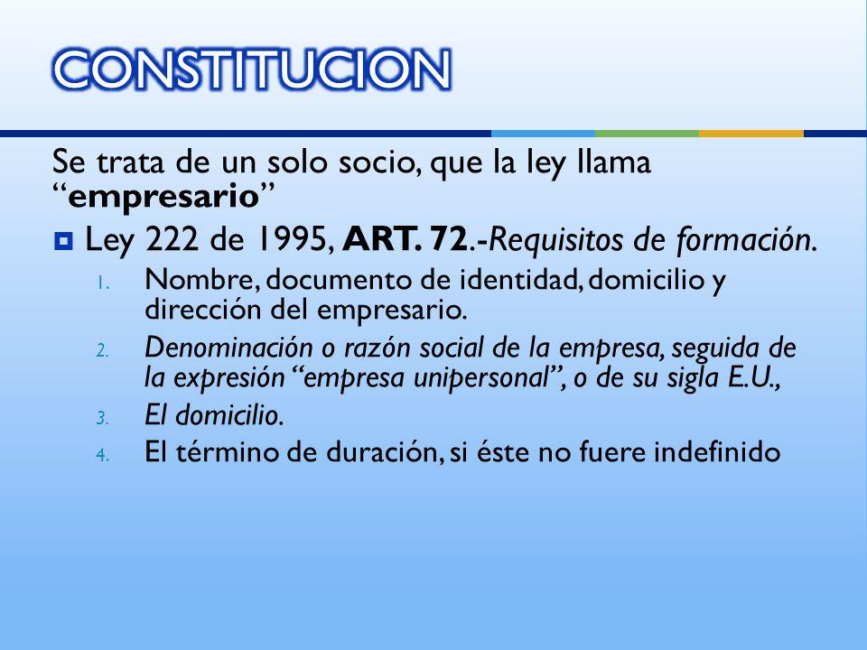 CONSTITUCION Se trata de un solo socio, que la ley llama empresario
