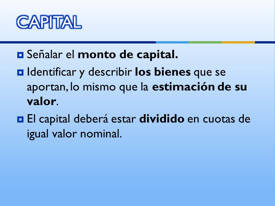 CAPITAL Señalar el monto de capital.