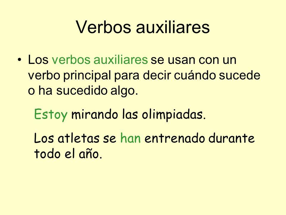 Verbos auxiliares Los verbos auxiliares se usan con un verbo principal para decir cuándo sucede o ha sucedido algo.