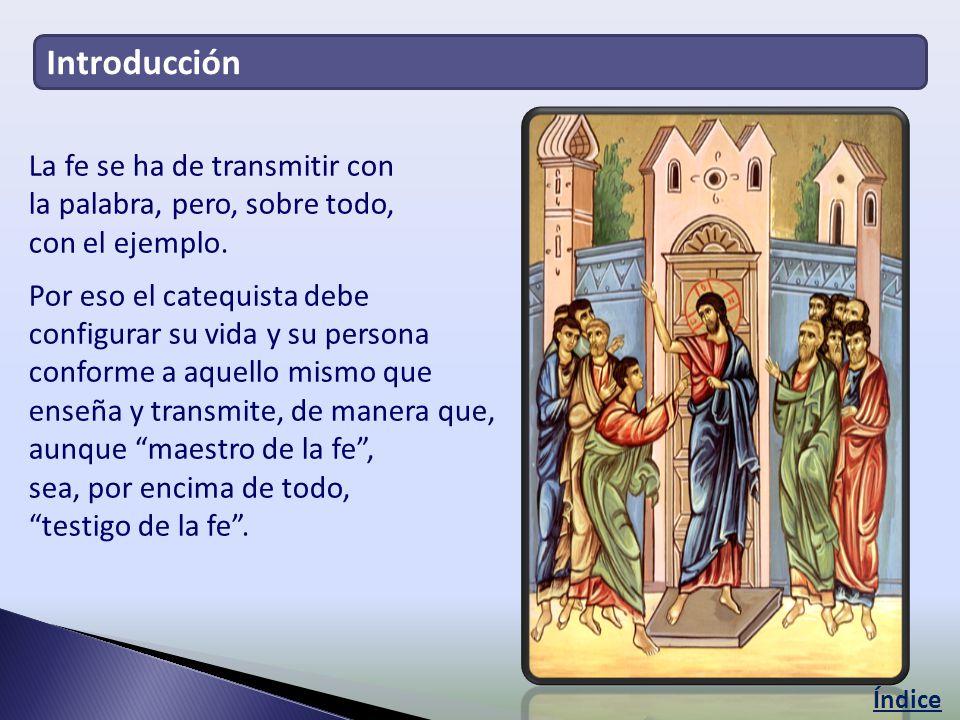 Introducción La fe se ha de transmitir con la palabra, pero, sobre todo, con el ejemplo.