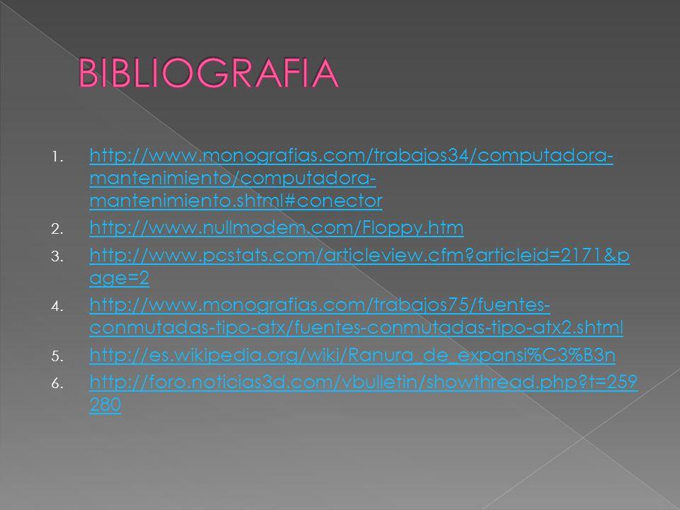 BIBLIOGRAFIA http://www.monografias.com/trabajos34/computadora-mantenimiento/computadora-mantenimiento.shtml#conector.