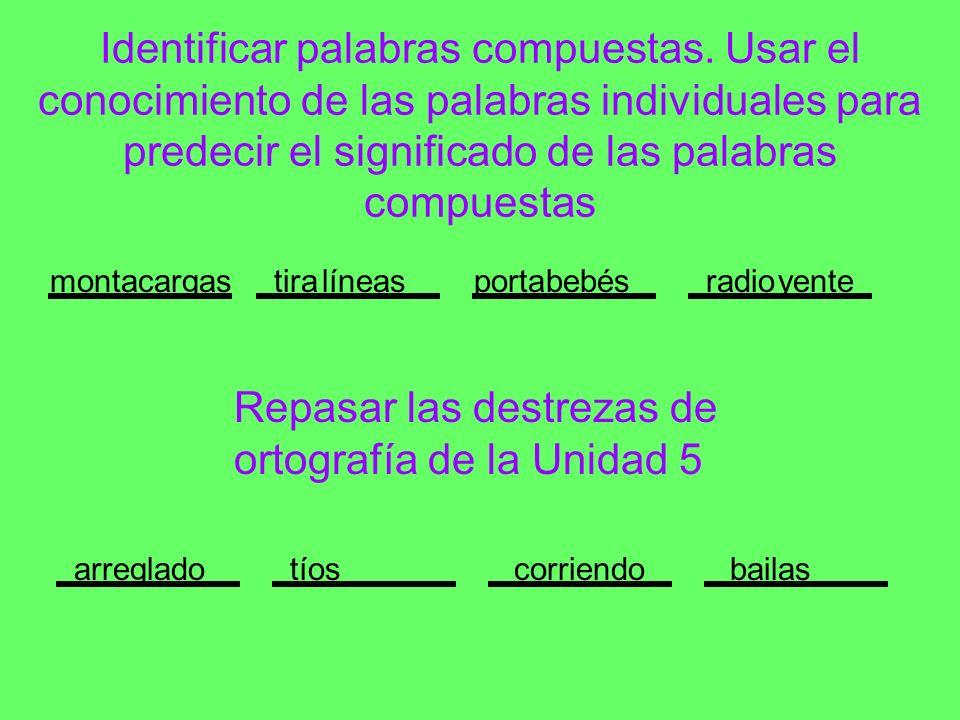 Repasar las destrezas de ortografía de la Unidad 5