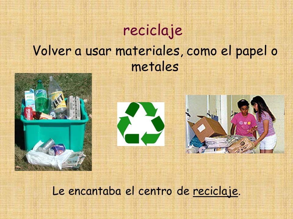 reciclaje Volver a usar materiales, como el papel o metales