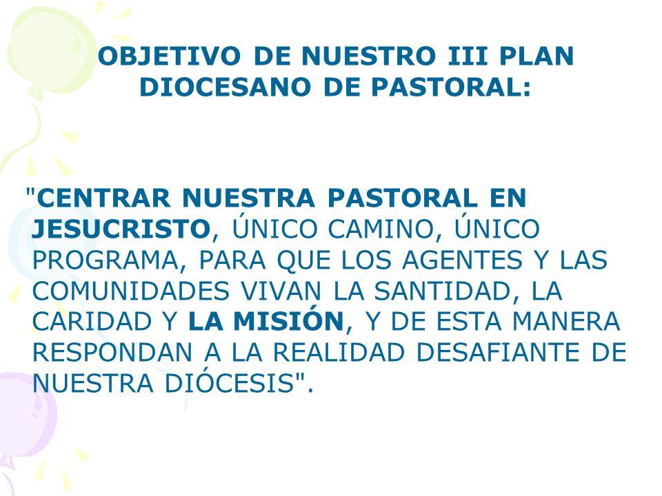 OBJETIVO DE NUESTRO III PLAN DIOCESANO DE PASTORAL: