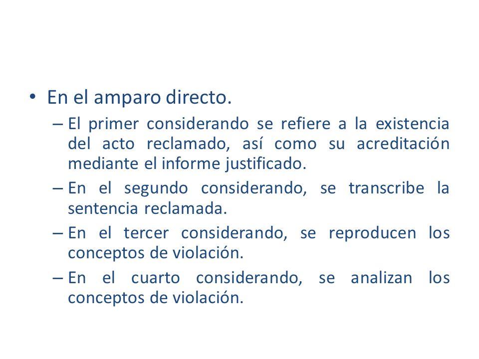 En el amparo directo. El primer considerando se refiere a la existencia del acto reclamado, así como su acreditación mediante el informe justificado.