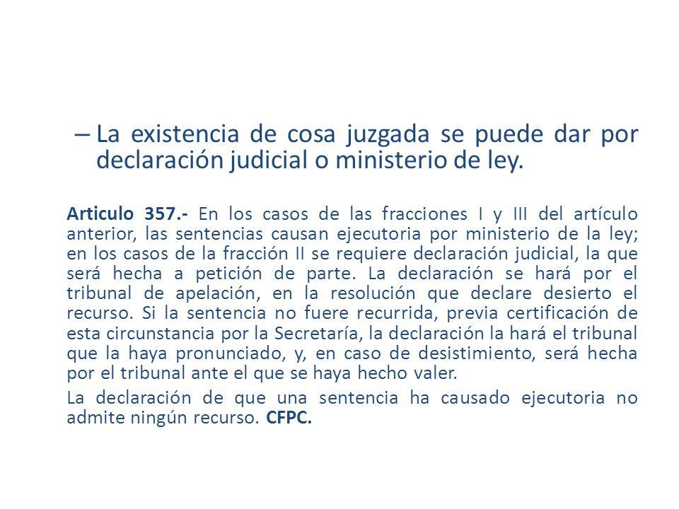 La existencia de cosa juzgada se puede dar por declaración judicial o ministerio de ley.