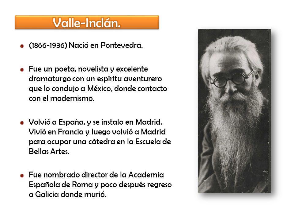 Valle-Inclán. (1866-1936) Nació en Pontevedra.