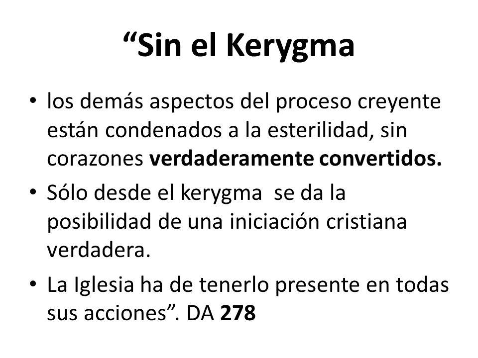 Sin el Kerygma los demás aspectos del proceso creyente están condenados a la esterilidad, sin corazones verdaderamente convertidos.