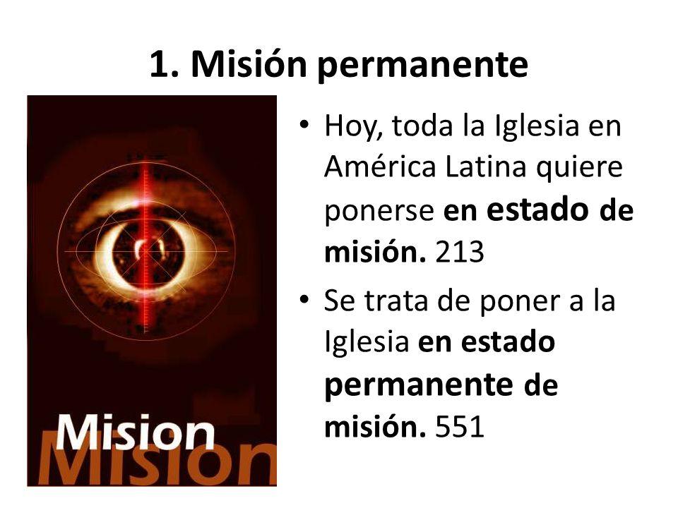 1. Misión permanente Hoy, toda la Iglesia en América Latina quiere ponerse en estado de misión. 213.