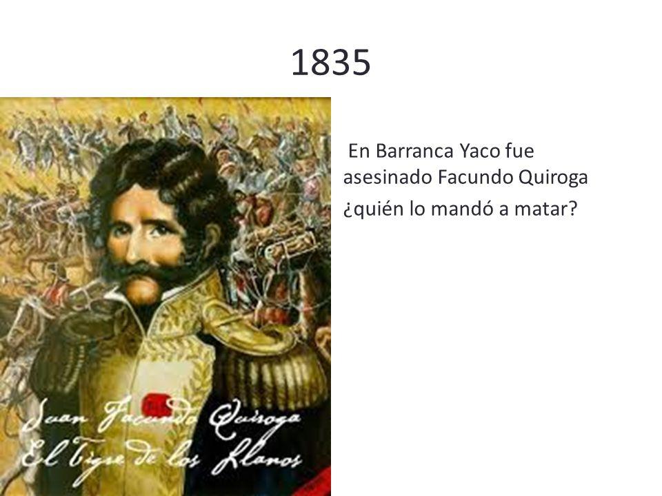 1835 En Barranca Yaco fue asesinado Facundo Quiroga ¿quién lo mandó a matar