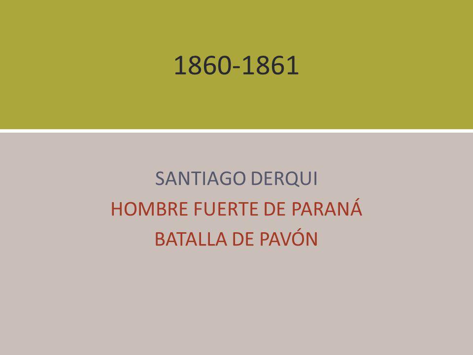 SANTIAGO DERQUI HOMBRE FUERTE DE PARANÁ BATALLA DE PAVÓN
