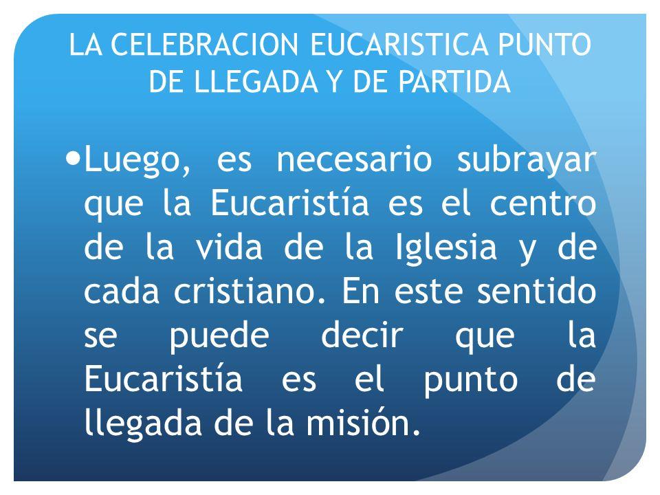 LA CELEBRACION EUCARISTICA PUNTO DE LLEGADA Y DE PARTIDA