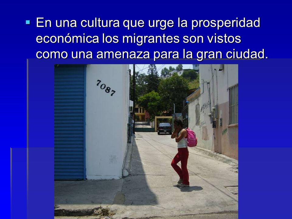 En una cultura que urge la prosperidad económica los migrantes son vistos como una amenaza para la gran ciudad.
