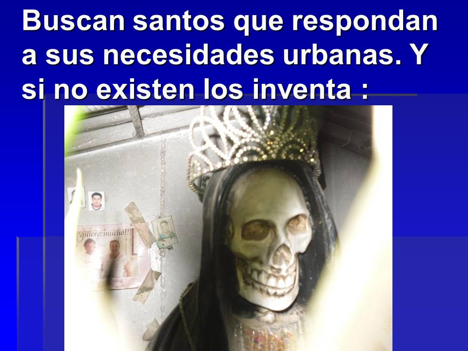Buscan santos que respondan a sus necesidades urbanas