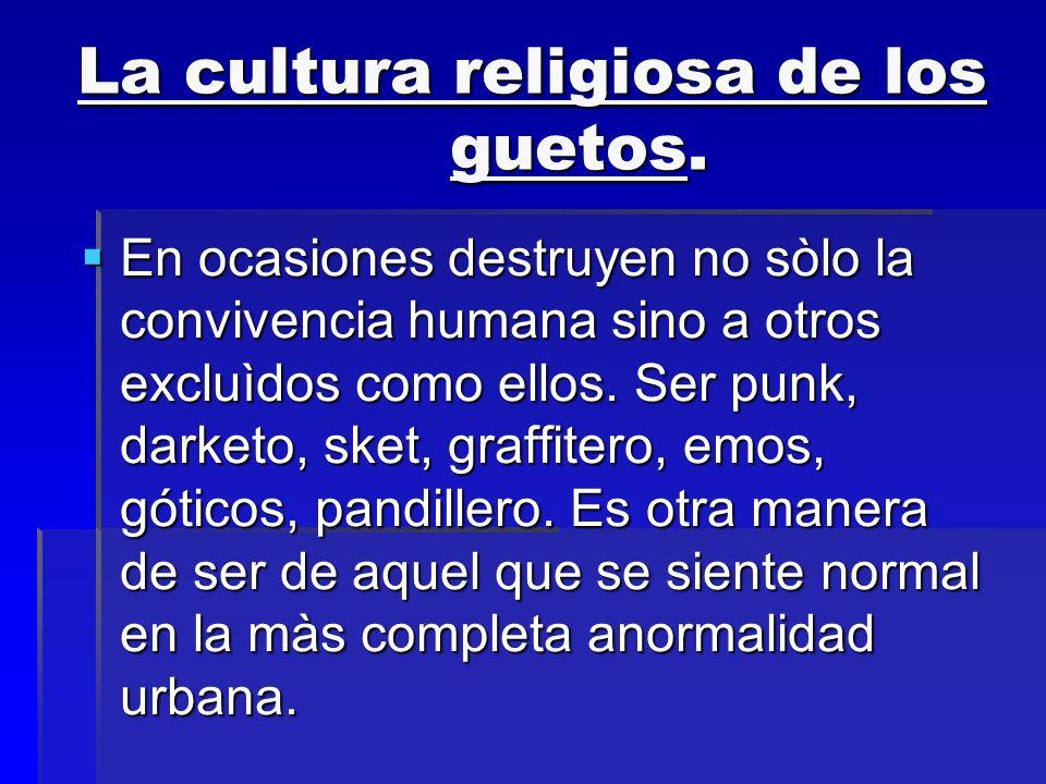 La cultura religiosa de los guetos.