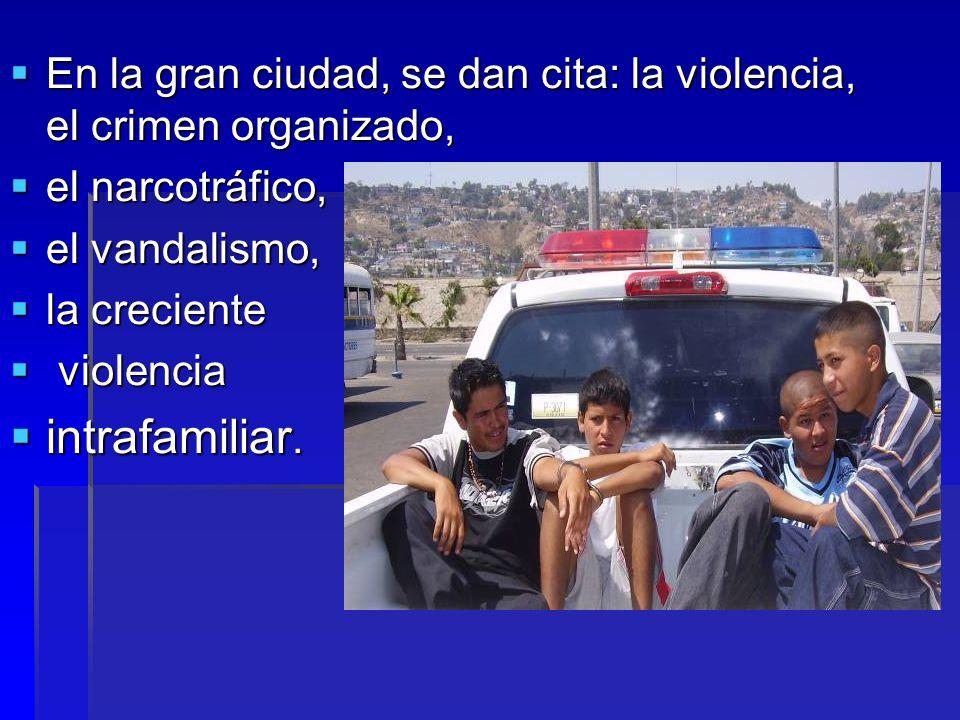 En la gran ciudad, se dan cita: la violencia, el crimen organizado,