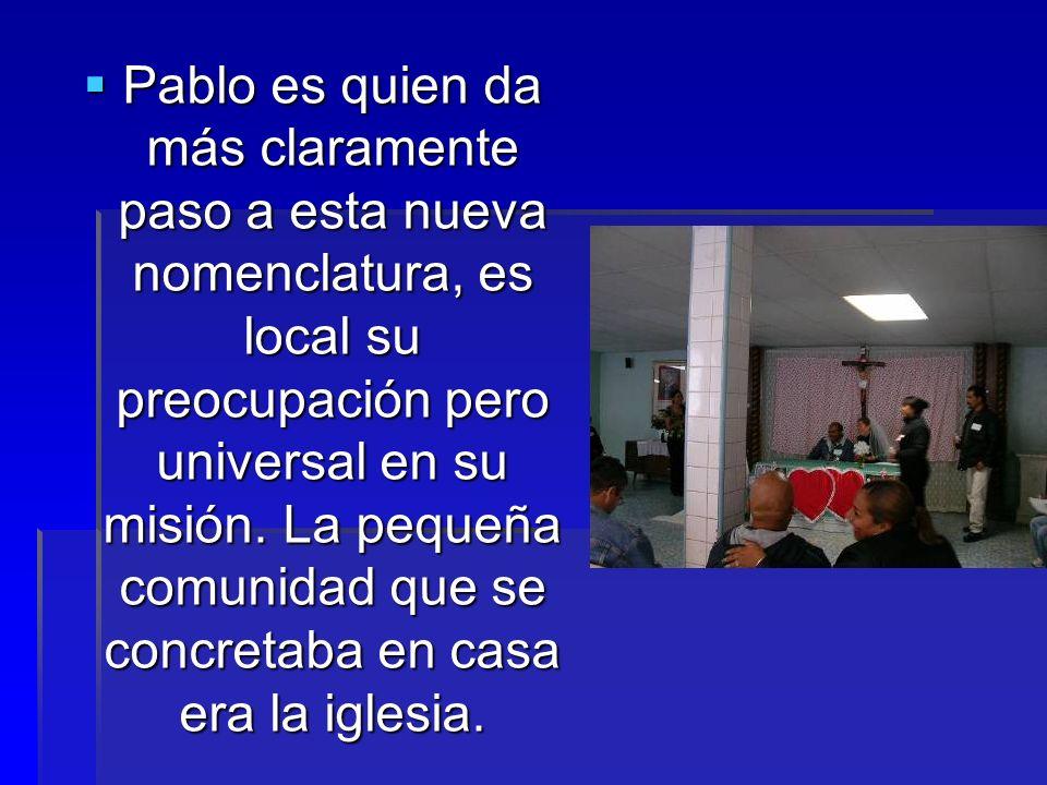 Pablo es quien da más claramente paso a esta nueva nomenclatura, es local su preocupación pero universal en su misión.