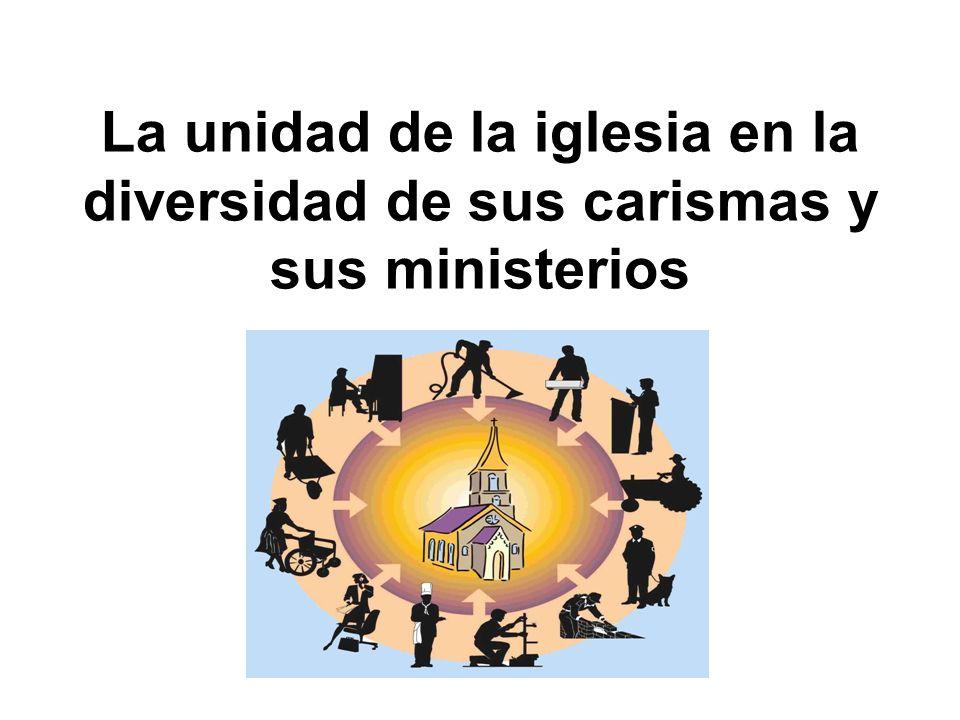 La unidad de la iglesia en la diversidad de sus carismas y sus ministerios