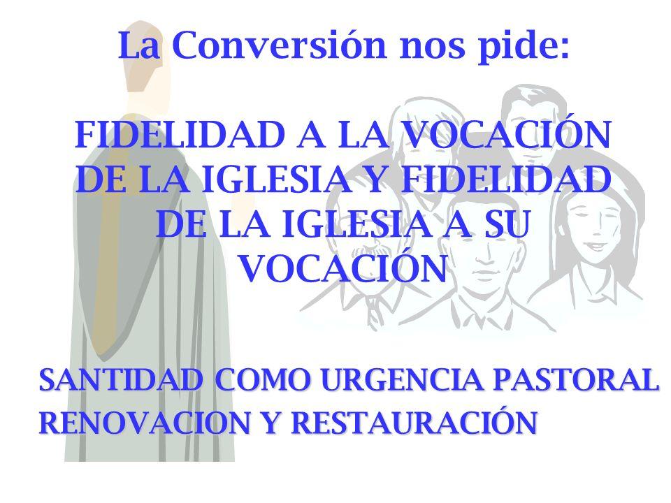 La Conversión nos pide: FIDELIDAD A LA VOCACIÓN DE LA IGLESIA Y FIDELIDAD DE LA IGLESIA A SU VOCACIÓN
