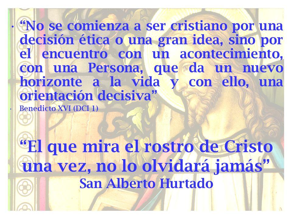 No se comienza a ser cristiano por una decisión ética o una gran idea, sino por el encuentro con un acontecimiento, con una Persona, que da un nuevo horizonte a la vida y con ello, una orientación decisiva