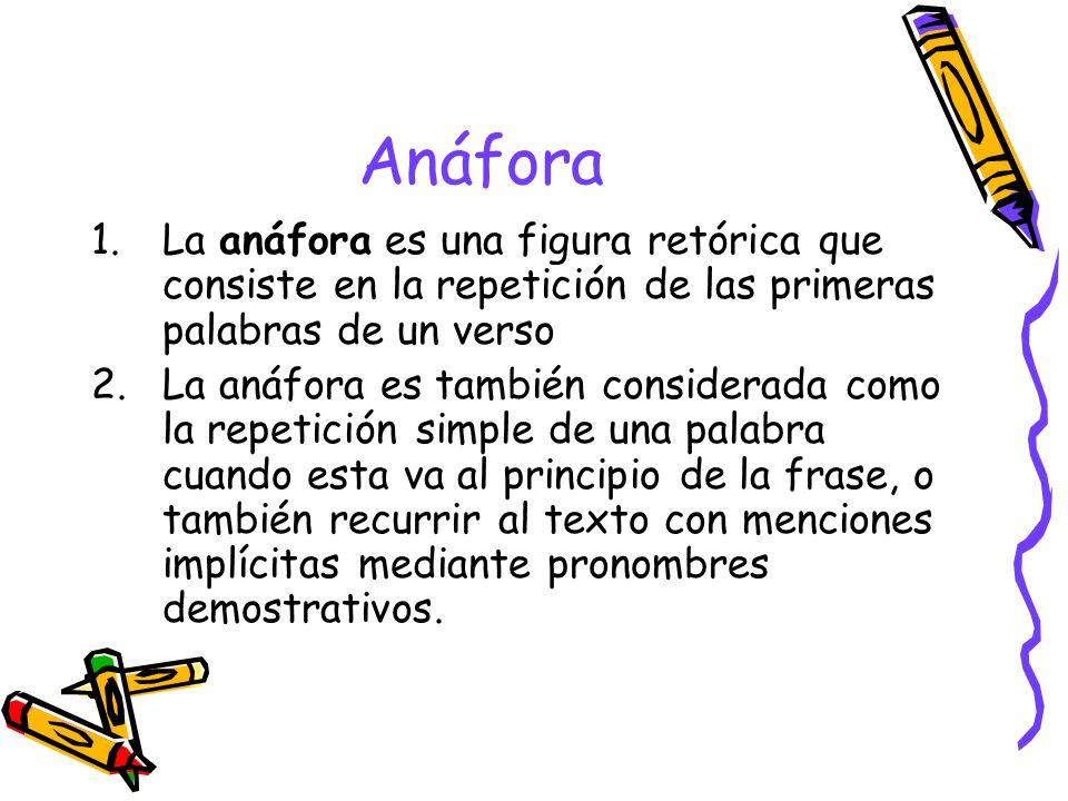 AnáforaLa anáfora es una figura retórica que consiste en la repetición de las primeras palabras de un verso.