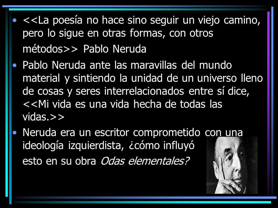 <<La poesía no hace sino seguir un viejo camino, pero lo sigue en otras formas, con otros métodos>> Pablo Neruda