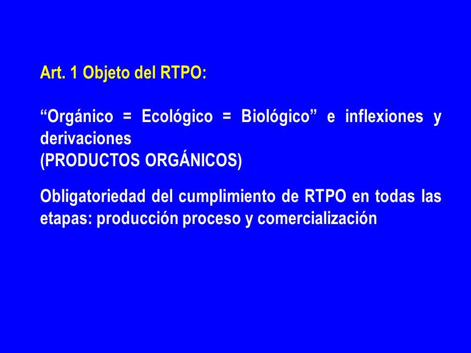 Art. 1 Objeto del RTPO: Orgánico = Ecológico = Biológico e inflexiones y derivaciones. (PRODUCTOS ORGÁNICOS)