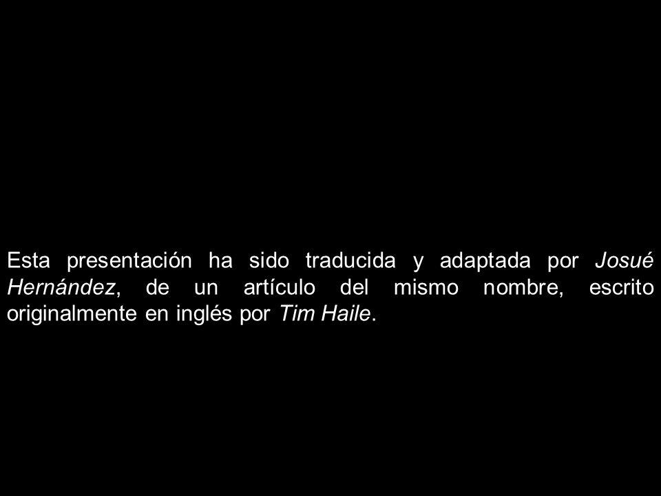 Esta presentación ha sido traducida y adaptada por Josué Hernández, de un artículo del mismo nombre, escrito originalmente en inglés por Tim Haile.