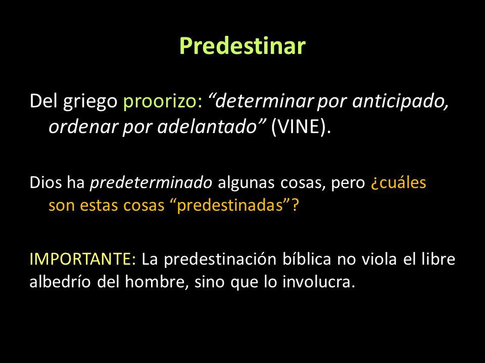 PredestinarDel griego proorizo: determinar por anticipado, ordenar por adelantado (VINE).