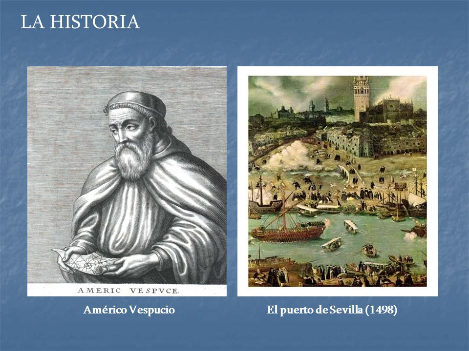 LA HISTORIA Américo Vespucio El puerto de Sevilla (1498)